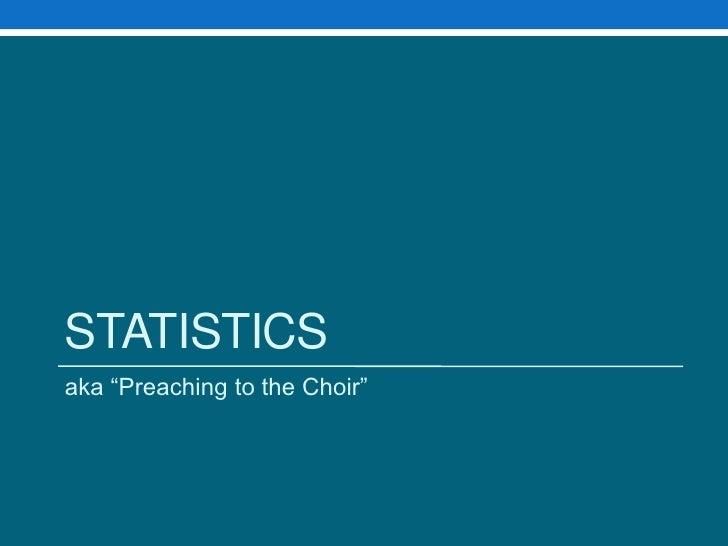 "Statistics<br />aka ""Preaching to the Choir""<br />"