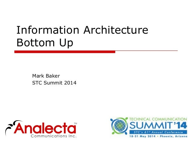 Information Architecture Bottom Up Mark Baker STC Summit 2014