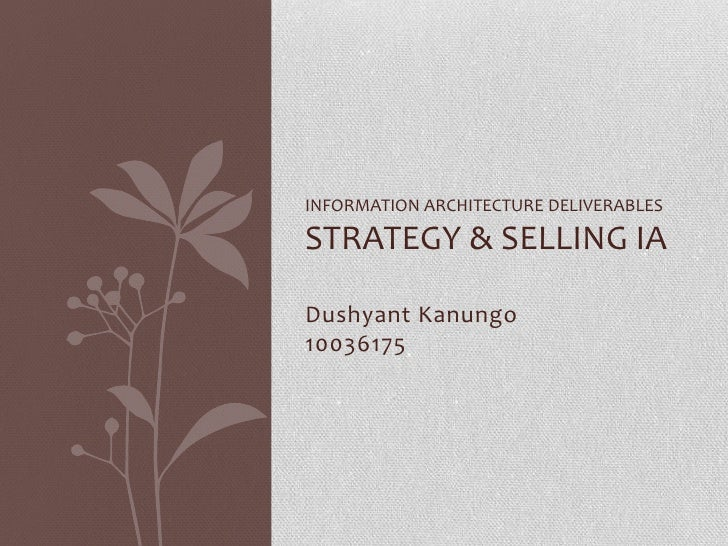 INFORMATION ARCHITECTURE DELIVERABLESSTRATEGY & SELLING IADushyant Kanungo10036175