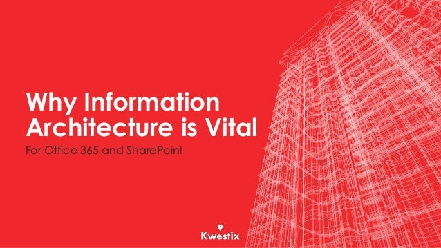 Why Information Architecture is Vital For Office 365 and SharePoint