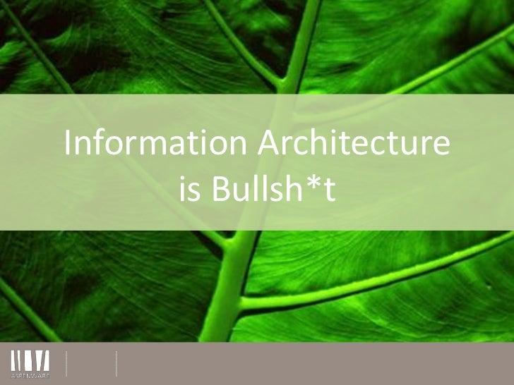 Information Architectureis Bullsh*t<br />