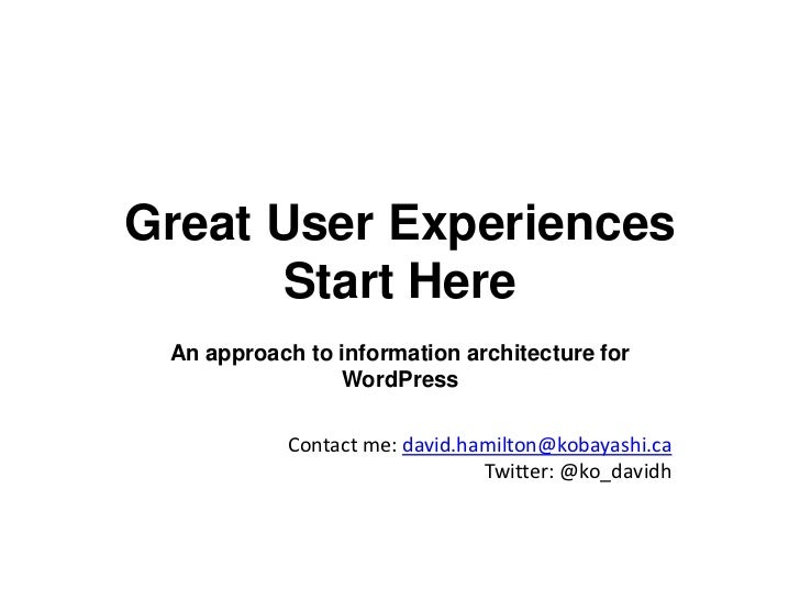 Great User Experiences       Start Here An approach to information architecture for                WordPress            Co...