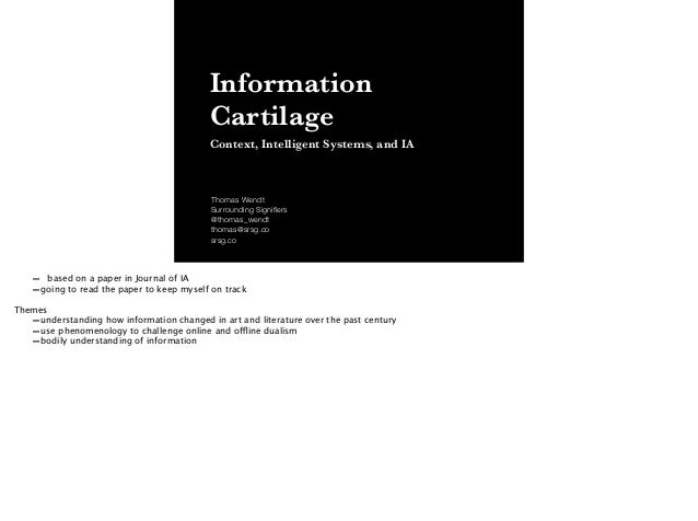 Information Cartilage Context, Intelligent Systems, and IA Thomas Wendt Surrounding Signifiers @thomas_wendt thomas@srsg.co...