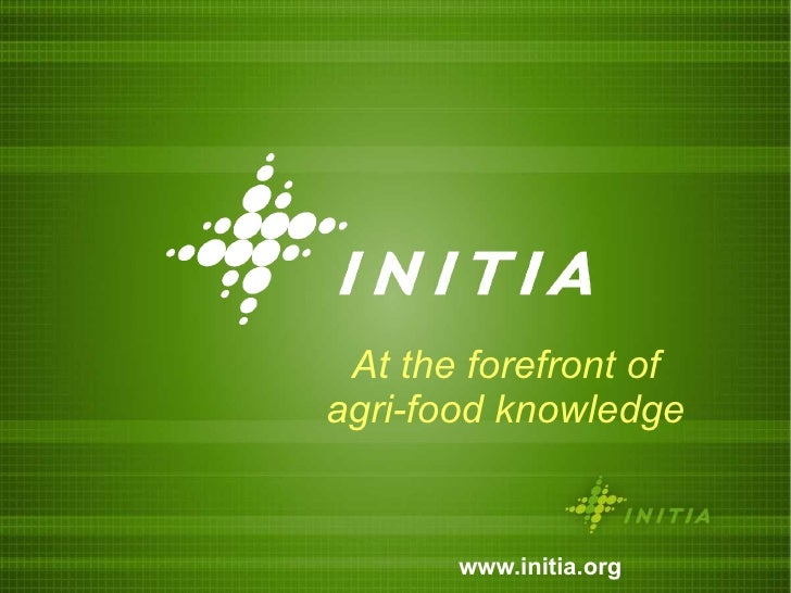 At the forefront of agri-food knowledge www.initia.org