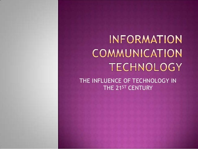THE INFLUENCE OF TECHNOLOGY INTHE 21ST CENTURY