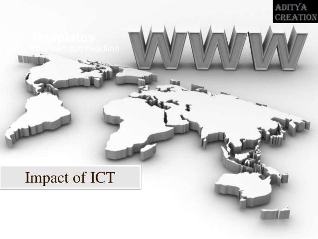 Your own sub headline Templates Impact of ICT