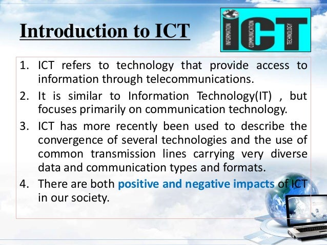 information and communication technology ict in Information and communications technology (ict) has an important role in the world since we are now in the information age era with ict, the company can make the business easier to happen.