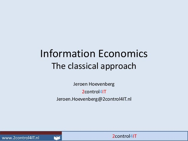 Information Economics  The classical approach          Jeroen Hoevenberg              2control4IT   Jeroen.Hoevenberg@2con...