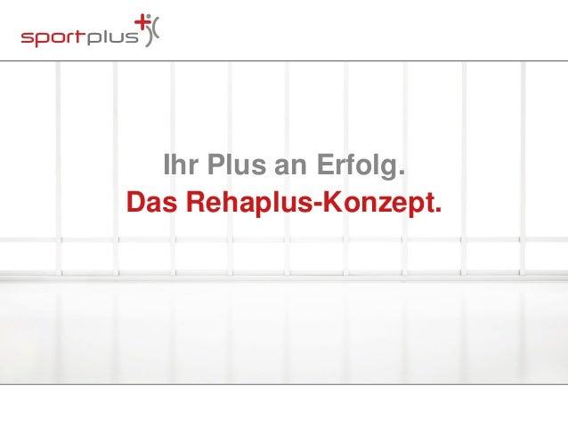 Ihr Plus an Erfolg.  Das Rehaplus-Konzept.