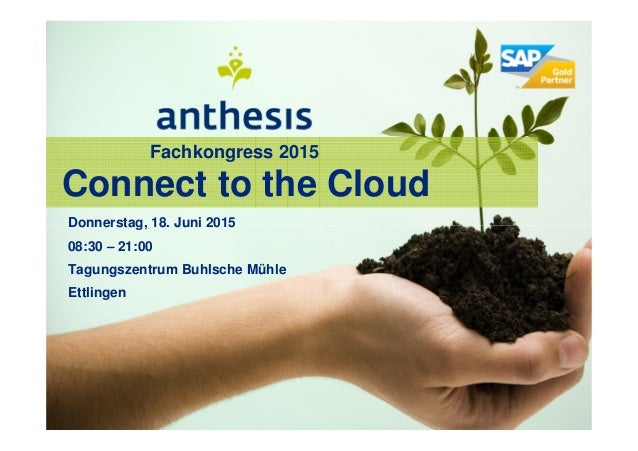 Donnerstag, 18. Juni 2015 08:30 – 21:00 Tagungszentrum Buhlsche Mühle Ettlingen Connect to the Cloud Fachkongress 2015