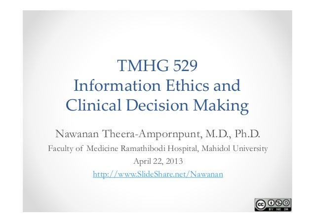 TMHG 529     InformationEthicsand    ClinicalDecisionMaking Nawanan Theera-Ampornpunt, M.D., Ph.D.Faculty of Medicine...