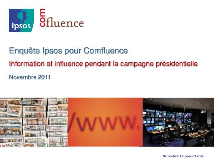 Enquête Ipsos pour ComfluenceInformation et influence pendant la campagne présidentielleNovembre 2011                     ...