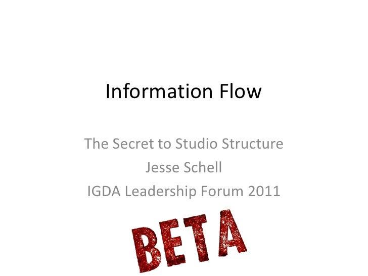 Information FlowThe Secret to Studio Structure         Jesse SchellIGDA Leadership Forum 2011
