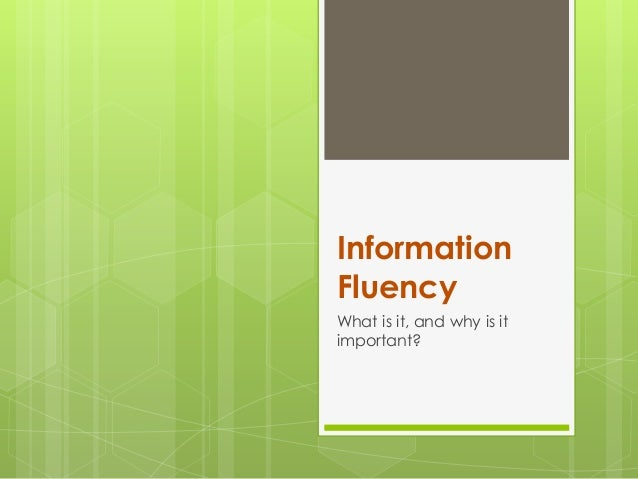 InformationFluencyWhat is it, and why is itimportant?