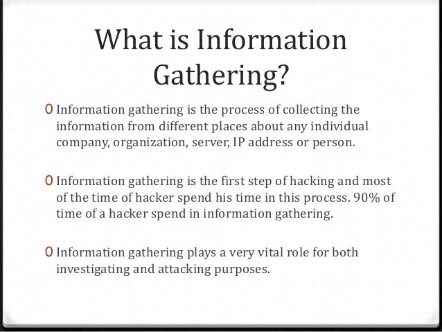 information gathering A big tutorial which elaborates the type of information gathering and also describe how to stay safe and anonymous during information gathering this tutoria.