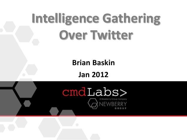 Intelligence GatheringOver TwitterBrian BaskinJan 2012