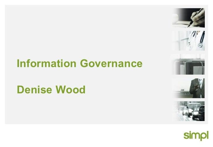 Information Governance Denise Wood