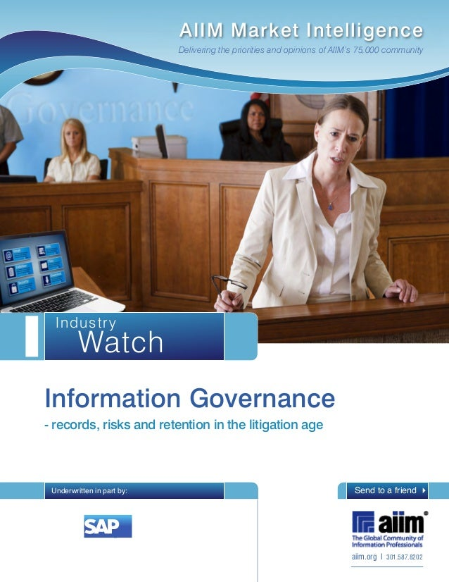 Watch Industry Information Governance - records, risks and retention in the litigation age Send to a friend 4 aiim.org I 3...