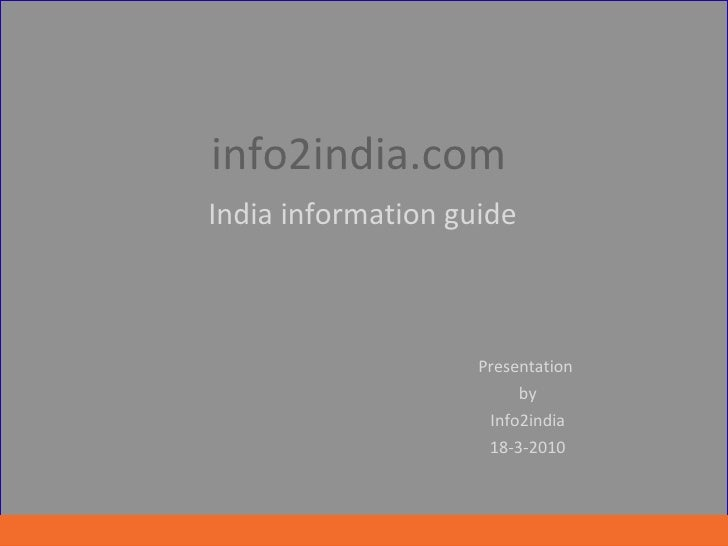 info2india.com    India information guide   Presentation  by Info2india 18-3-2010