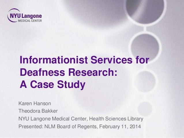 Informationist Services for Deafness Research: A Case Study Karen Hanson Theodora Bakker NYU Langone Medical Center, Healt...