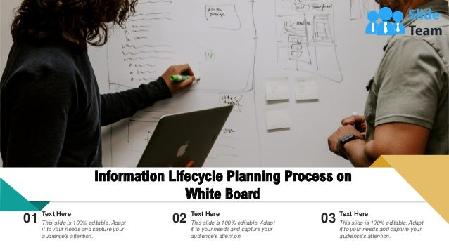 6 Information Lifecycle Planning Process on White Board Text Here This slide is 100% editable. Adapt it to your needs and ...