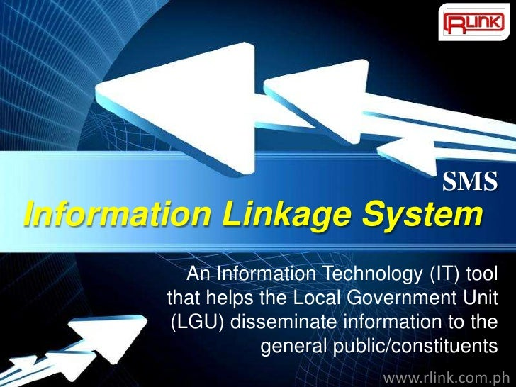 SMSInformation Linkage System           An Information Technology (IT) tool        that helps the Local Government Unit   ...