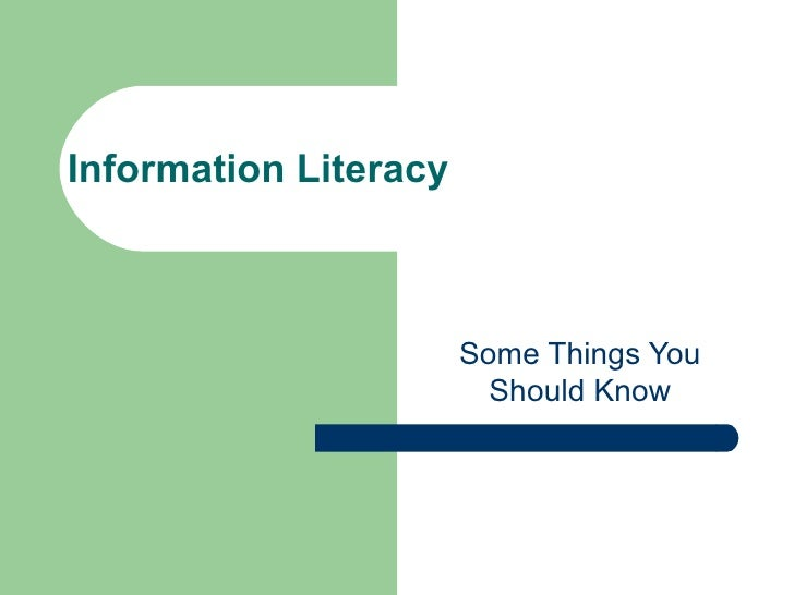Information Literacy Some Things You Should Know