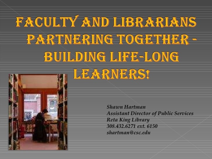Shawn Hartman Assistant Director of Public Services Reta King Library 308.432.6271 ext. 6150 [email_address]