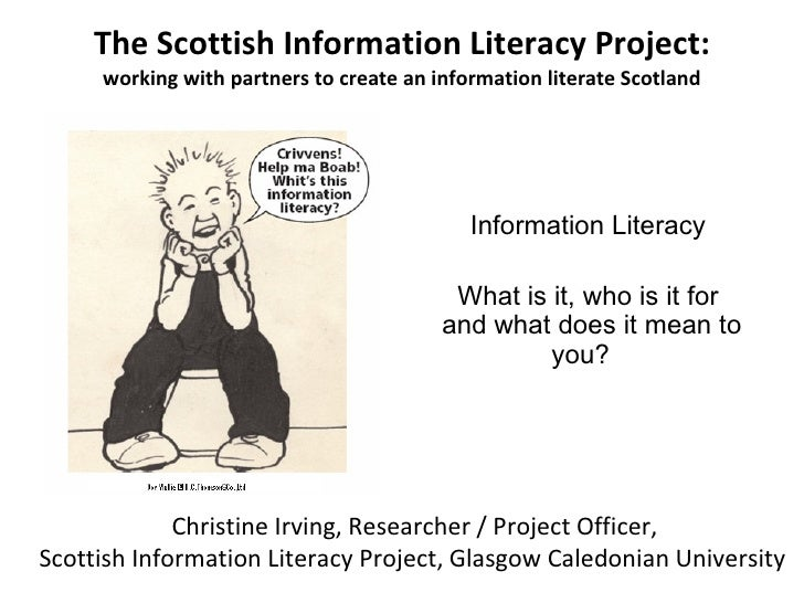 The Scottish Information Literacy Project: working with partners to create an information literate Scotland Information Li...