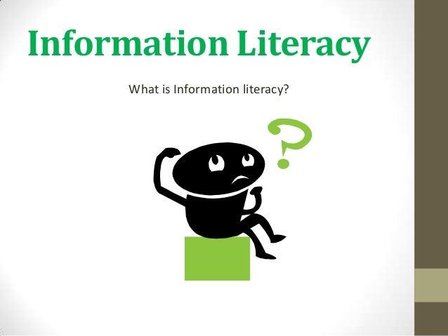 Information LiteracyWhat is Information literacy?