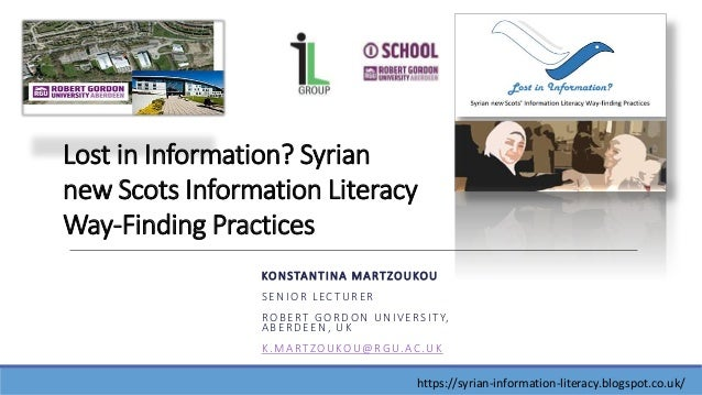KONSTANTINA MARTZOUKOU SENIOR LECTURER ROBERT GORDON UNIVERSITY, ABERDEEN, UK K.MARTZOUKOU@RGU.AC.UK Lost in Information? ...