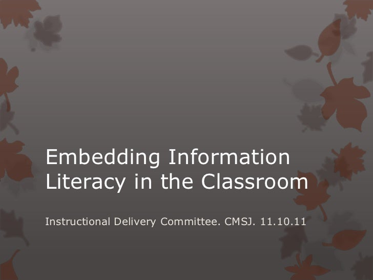 Embedding InformationLiteracy in the ClassroomInstructional Delivery Committee. CMSJ. 11.10.11