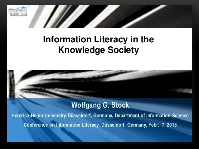 Information Literacy in the                  Knowledge Society                           Wolfgang G. StockHeinrich-Heine-U...