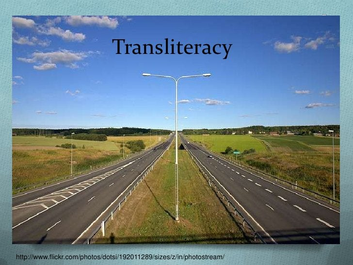Transliteracy              Transliteracy is the ability to read,              write and interact across a range of        ...