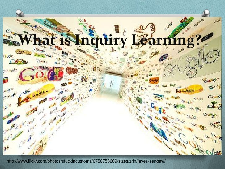 What is Inquiry Learning?http://www.flickr.com/photos/stuckincustoms/6756753669/sizes/z/in/faves-sengaw/