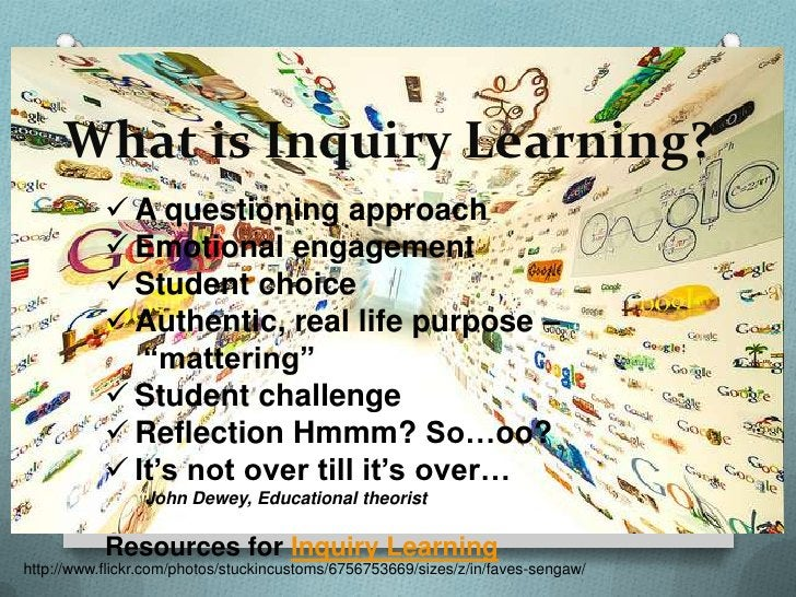 What is Inquiry Learning?            A questioning approach            Emotional engagement            Student choice  ...