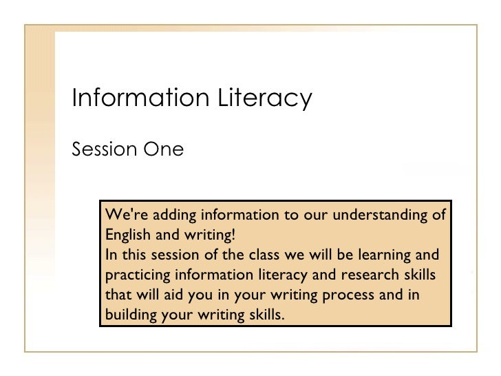 Information Literacy Session One We're adding information to our understanding of English and writing!  In this session of...