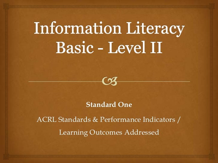 Standard OneACRL Standards & Performance Indicators /      Learning Outcomes Addressed