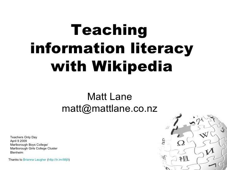 Teaching  information literacy with Wikipedia Matt Lane [email_address] Thanks to  Brianna Laugher  ( http://tr.im/iMj9 ) ...