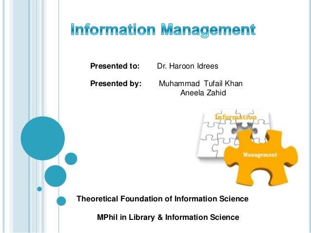 Presented to: Dr. Haroon IdreesPresented by: Muhammad Tufail KhanAneela ZahidTheoretical Foundation of Information Science...