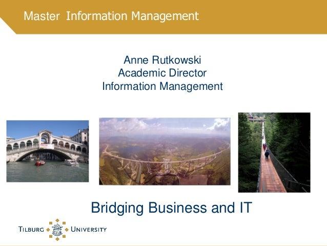 Master Information Management Bridging Business and IT Anne Rutkowski Academic Director Information Management