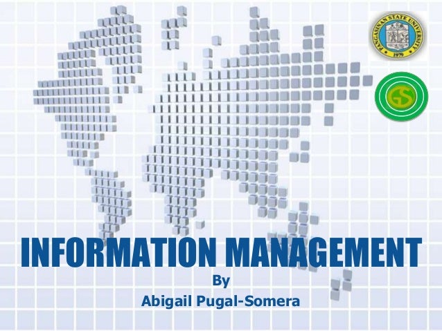 INFORMATION MANAGEMENT By Abigail Pugal-Somera