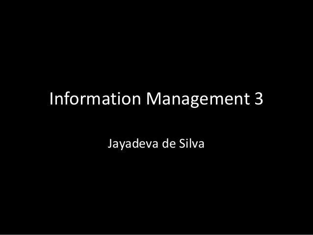 Information Management 3 Jayadeva de Silva