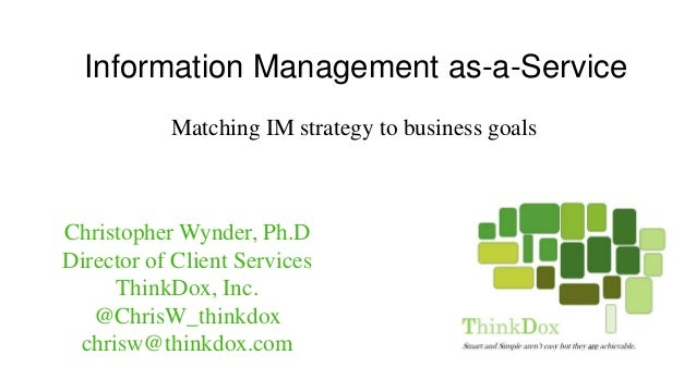 Information Management as-a-Service Christopher Wynder, Ph.D Director of Client Services ThinkDox, Inc. @ChrisW_thinkdox c...