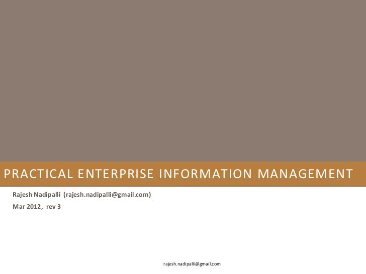 PRACTICAL ENTERPRISE INFORMATION MANAGEMENT Rajesh Nadipalli (rajesh.nadipalli@gmail.com) Mar 2012, rev 3                 ...
