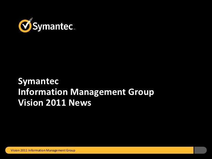 Information Management Group Vision 2011 News: Backup Exec, Enterprise Vault, V-Ray