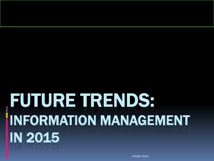 Future Trends: Information Management in 2015<br /><footer text><br />