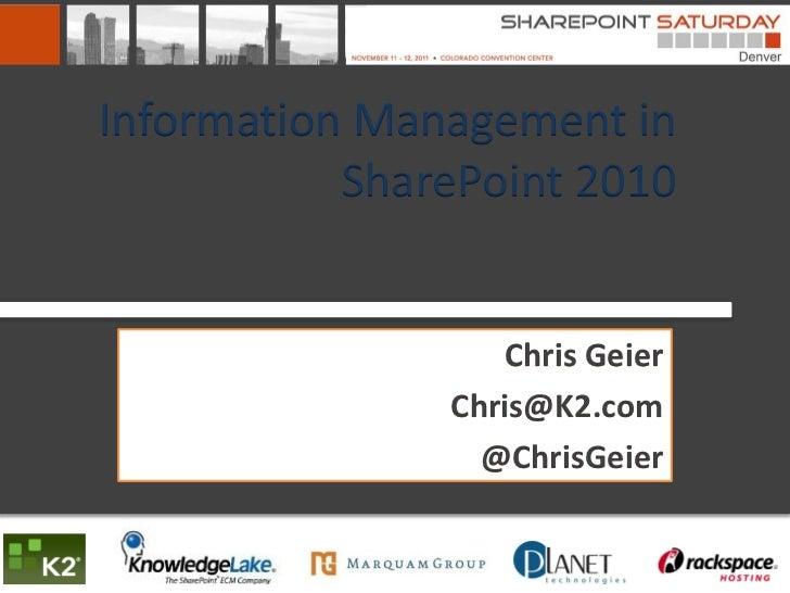 Information Management in           SharePoint 2010                  Chris Geier               Chris@K2.com               ...
