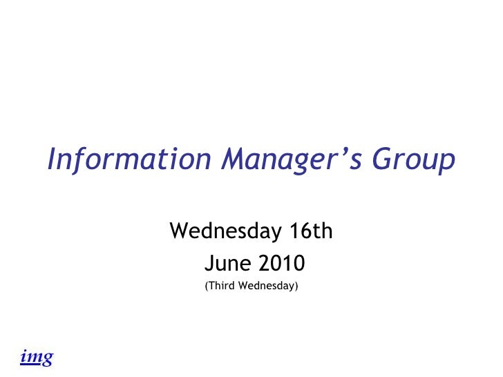 Information Manager's Group Wednesday 16th June 2010 (Third Wednesday)