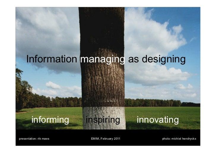 Information managing as designing        informing        inspiring              innovatingpresentation: rik maes    EMIM,...